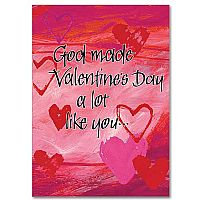 god made valentines day a lot like you - Religious Valentine Cards