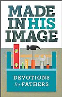 Made In His Image: Devotions for Fathers