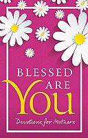 Blessed Are You: Devotions for Mothers
