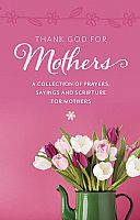 Thank God for Mother's : A Collection of Prayers, Sayings and Scriptures for Mothers